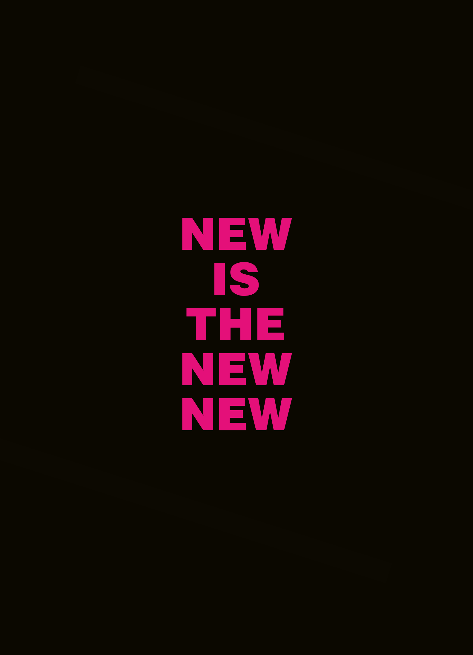 New is the new new.