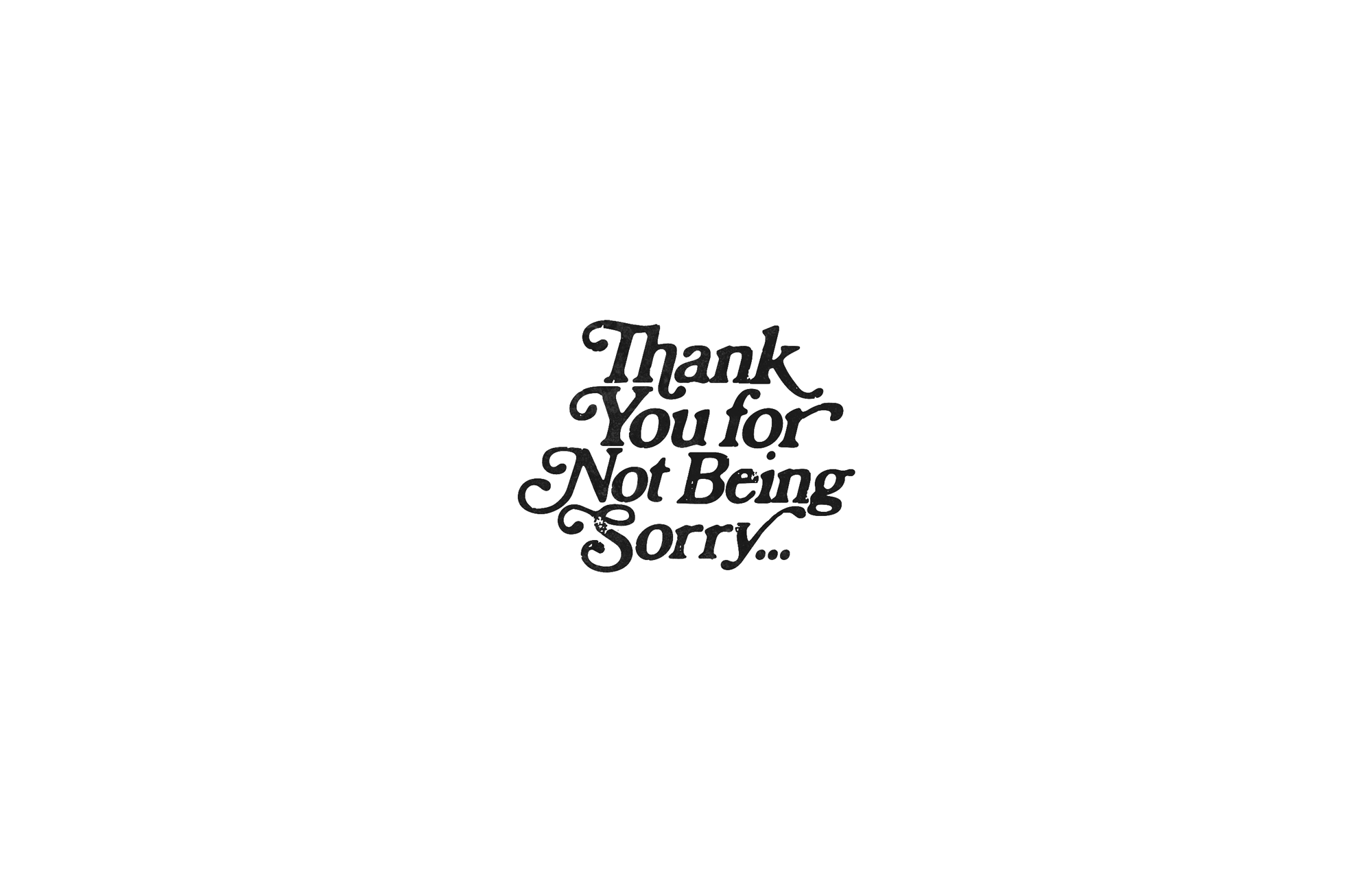 thank-you-for-not-being-sorry